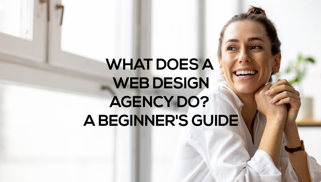 What Does a Web Design Agency Do? A Beginner's Guide